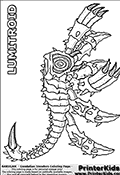 Coloring page with a Lumitroid from the Gundalian Invaders part of the popular Bakugan cartoon / anime. Lumitroid is an insect-like Super Assault Bakugan with two massive front claws. Its four legs give it great mobility and its long tail can whip and wrap around its opponents to demobilize them. It can shoot a spear from its tail with great accuracy. Its eyes shine powerfully and stop the opponents movement. The Lumitroid Bakugan has stretchable, knife shaped needles. This Bakugan - Gundalian Invaders - Lumitroid coloring page show the bakugan from a frontal side view. Everything fron the small spikes to the massive spear-like tail weapon can be colored on this Bakugan Lumitroid coloring page. The coloring sheet is designed with some degree of grey background coloring in the Lumitroid Bakugan so that details will be visible even after coloring. In the Bakugan series, some Haos Lumitroids were seen fighting for the Neathians, but were easily defeated by the Gundalian forces.