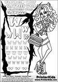 Kids Coloring and letter practice page (the Letter W) with Clawdeen Wolf from Monster High. Practice drawing, writing and coloring the Letter W in different shapes and sizes. Customize the CLAWDEEN WOLF name in several ways, by coloring the name letters. Have fun with the coloring page while practicing on the alphabet Letter W. This printable colouring sheet show Clawdeen Wolf in her physical deaducation outfit ( for school ) and with long hair. As always Clawdeen is super smart and trendy, and her school outfit is sure to stand out. This Clawdeen Wolf Monster High colouring page is drawn by elfkena ( http://elfkena.deviantart.com/ ). It has been made available for free download and printing via the artist deviant art url, squidoo pages and several monster high fan pages. This printable colouring and letter practice page is themed around Clawdeen Wolf and the Letter W. The W letter is available in several designs inside a frame designed to look like werewolf scratch marks. The Letter W is used because WOLF start with a W.
