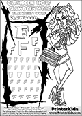 Kids Coloring and letter practice page (the Letter F) with Clawdeen Wolf from Monster High. Practice drawing, writing and coloring the Letter F in different shapes and sizes. Customize the CLAWDEEN WOLF name in several ways, by coloring the name letters. Have fun with the coloring page while practicing on the alphabet Letter F. This printable colouring sheet show Clawdeen Wolf in her physical deaducation outfit ( for school ) and with long hair. As always Clawdeen is super smart and trendy, and her school outfit is sure to stand out. This Clawdeen Wolf Monster High colouring page is drawn by elfkena ( http://elfkena.deviantart.com/ ). It has been made available for free download and printing via the artist deviant art url, squidoo pages and several monster high fan pages. This printable colouring and letter practice page is themed around Clawdeen Wolf and the Letter F. The F letter is available in several designs inside a frame designed to look like werewolf scratch marks.
