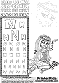 Kids Coloring and letter practice page (the Letter N) with Cleo De Nile from Monster High. Practice drawing, writing and coloring the Letter N in different shapes and sizes. Customize the CLEO DE NILE name in several ways, by coloring the name letters. Have fun with the coloring page while practicing on the alphabet Letter N. Print and color a page that more than any other show - that Cleo Do Nile is a true egyptian princess. Cleo is drawn sitting on the ground with her hands in a Z like formation! This Letter N - activity and Coloring Page for printing show Cleo De Nile in her classic egyptian princess outfit with golden objects, bandages and of course fantastic long dark hair. This Cleo De Nile Monster High printable page to color page is drawn by elfkena ( http://elfkena.deviantart.com/ ). It has been made available for free download and printing via the artist deviant art url, squidoo pages and several monster high fan pages. This printable colouring and letter practice page is themed around Cleo De Nile and the Letter N. The alphabet Letter N  is available in several designs inside a frame, designed to look like an egyptian tablet or pyramid wall drawing pattern. The Letter N is used for this printing page for practice and coloring, because it is one of the letters used in CLEO DE NILEs name. Be sure to check out letter and pencil practice printables with the other letters that are used to write CLEO DE NILE.