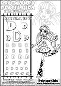 Kids coloring and letter practice page (the alphabet letter D) with Draculaura from Monster High. Practice drawing, writing and coloring the letter D in different shapes and sizes. Customize the DRACULAURA name in several ways, by coloring the name letters. Have fun with the coloring page while practicing on the alphabet letter D.This coloring page for printing show Draculaura in a fresh classic pose. Draculaura is standing with her right left bent back!  This Draculaura Monster High printable page to color page is drawn by elfkena ( http://elfkena.deviantart.com/ ). It has been made available for free download and printing via the artist deviant art url, squidoo pages and several monster high fan pages.  This printable colouring and letter practice page is themed around Draculaura - or Ula D as her friends call her - and the alphabet letter D. The alphabet letter D  is available in as uppercase in several different cool versions inside a frame, designed to look like an iron gate. The Letter D is used for this printing page for practice and coloring, because it is one of the letters used in DRACULAURAs name. Be sure to check out letter and pencil practice printables with the other letters that are used to write DRACULAURA. The Iron gate design was found at: http://mrgone.rocksolidshells.com/bordersjpg.html