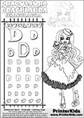 Kids coloring and letter practice page (the alphabet letter D) with Draculaura from Monster High. Practice drawing, writing and coloring the letter D in different shapes and sizes. Customize the DRACULAURA name in several ways, by coloring the name letters. Have fun with the coloring page while practicing on the alphabet letter D.This coloring page for printing show Draculaura in her Snowbite outfit!  This Draculaura Monster High printable page to color page is drawn by elfkena ( http://elfkena.deviantart.com/ ). It has been made available for free download and printing via the artist deviant art url, squidoo pages and several monster high fan pages.  This printable colouring and letter practice page is themed around Draculaura - or Ula D as her friends call her - and the alphabet letter D. The alphabet letter D  is available in as uppercase in several different cool versions inside a frame, designed to look like an iron gate. The Letter D is used for this printing page for practice and coloring, because it is one of the letters used in DRACULAURAs name. Be sure to check out letter and pencil practice printables with the other letters that are used to write DRACULAURA. The Iron gate design was found at: http://mrgone.rocksolidshells.com/bordersjpg.html