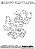 Printable or online colorable Skylanders Swap Force coloring page. This colouring sheet show the combination skylander BLAST BUCKLER that has to be made by combining parts from other Skylanders Swap Force characters! BLAST BUCKLER is drawn with the upper part of the BLAST ZONE Skylander and the lower part of the WASH BUCKLER Skylander. In this coloring page, the BLAST BUCKLER skylander can be colored in full - as a complete skylander. The colouring page is drawn with a super thin line and has a colorable text with the BLAST BUCKLER letters as well. Print and color this Skylanders Swap Force BLAST BUCKLER coloring book page that is drawn and made available by Loke Hansen (http://www.LokeHansen.com) based on the original artwork of the Skylanders characters from the Skylanders Swap Force website. This coloring page variant has the highest amount of detail areas due to the thin drawing line used. Be sure to check the two other variants of this coloring page for more stroke (the line used to draw the BLAST BUCKLER with) options.