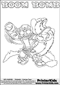 Printable or online colorable Skylanders Swap Force coloring page. This colouring sheet show the combination skylander BOOM BOMB that has to be made by combining parts from other Skylanders Swap Force characters! BOOM BOMB is drawn with the upper part of the BOOM JET Skylander and the lower part of the STINK BOMB Skylander. In this coloring page, the BOOM BOMB skylander can be colored in full - as a complete skylander. The colouring page is drawn with a super thin line and has a colorable text with the BOOM BOMB letters as well. Print and color this Skylanders Swap Force BOOM BOMB coloring book page that is drawn and made available by Loke Hansen (http://www.LokeHansen.com) based on the original artwork of the Skylanders characters from the Skylanders Swap Force website. This coloring page variant has the highest amount of detail areas due to the thin drawing line used. Be sure to check the two other variants of this coloring page for more stroke (the line used to draw the BOOM BOMB with) options.