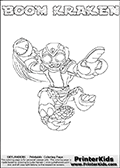 Colorable page for printing with the BOOM KRAKEN Skylanders Swap Force figure from 2013. Skylanders Swap Force is the 3rd generation of multi-platform Skylanders games. The Skylanders Swap Force game was released during fall 2013. The Skylanders Swap Force character in this coloring page - BOOM KRAKEN has the upper body part of the BOOM JET Skylanders Swap Force character and the lower part of the FIRE KRAKEN Skylanders Swap Force character. This coloring page for printing show the Skylander in full along with a colorable name. Print and color this Skylanders Swap Force BOOM KRAKEN page that is drawn by Loke Hansen (http://www.LokeHansen.com) based on the original artwork of the Skylanders characters.