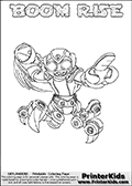 Skylanders Swap Force coloring page with BOOM RISE. The BOOM RISE Skylander figure cannot be bought as it is, it must be made by combining parts from BOOM JET and SPY RISE! BOOM RISE is drawn with the upper part of the BOOM JET Skylander and the lower part of the SPY RISE Skylander. In this coloring page, the BOOM RISE skylander can be colored completely. The colouring page is drawn with a thin shaded line and has a colorable text with the BOOM RISE letters as well. Print and color this Skylanders Swap Force BOOM RISE coloring book page that is drawn and made available by Loke Hansen (http://www.LokeHansen.com) based on the original artwork of the Skylanders characters from the Skylanders Swap Force website. This line variant is the -editors choice- where detail areas and line appearance are in best balance. Be sure to check the two other variants of this coloring page for more stroke (the line used to draw the BOOM RISE with) options.