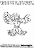 Skylanders Swap Force coloring page with BOOM ROUSER. The BOOM ROUSER Skylander figure cannot be bought as it is, it must be made by combining parts from BOOM JET and RUBBLE ROUSER! BOOM ROUSER is drawn with the upper part of the BOOM JET Skylander and the lower part of the RUBBLE ROUSER Skylander. In this coloring page, the BOOM ROUSER skylander can be colored completely. The colouring page is drawn with a thin shaded line and has a colorable text with the BOOM ROUSER letters as well. Print and color this Skylanders Swap Force BOOM ROUSER coloring book page that is drawn and made available by Loke Hansen (http://www.LokeHansen.com) based on the original artwork of the Skylanders characters from the Skylanders Swap Force website. This line variant is the -editors choice- where detail areas and line appearance are in best balance. Be sure to check the two other variants of this coloring page for more stroke (the line used to draw the BOOM ROUSER with) options.
