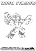 Printable or online colorable Skylanders Swap Force coloring page. This colouring sheet show the combination skylander BOOM SHADOW that has to be made by combining parts from other Skylanders Swap Force characters! BOOM SHADOW is drawn with the upper part of the BOOM JET Skylander and the lower part of the TRAP SHADOW Skylander. In this coloring page, the BOOM SHADOW skylander can be colored in full - as a complete skylander. The colouring page is drawn with a super thin line and has a colorable text with the BOOM SHADOW letters as well. Print and color this Skylanders Swap Force BOOM SHADOW coloring book page that is drawn and made available by Loke Hansen (http://www.LokeHansen.com) based on the original artwork of the Skylanders characters from the Skylanders Swap Force website. This coloring page variant has the highest amount of detail areas due to the thin drawing line used. Be sure to check the two other variants of this coloring page for more stroke (the line used to draw the BOOM SHADOW with) options.