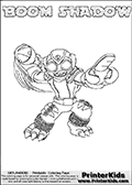 Skylanders Swap Force coloring page with BOOM SHADOW. The BOOM SHADOW Skylander figure cannot be bought as it is, it must be made by combining parts from BOOM JET and TRAP SHADOW! BOOM SHADOW is drawn with the upper part of the BOOM JET Skylander and the lower part of the TRAP SHADOW Skylander. In this coloring page, the BOOM SHADOW skylander can be colored completely. The colouring page is drawn with a thin shaded line and has a colorable text with the BOOM SHADOW letters as well. Print and color this Skylanders Swap Force BOOM SHADOW coloring book page that is drawn and made available by Loke Hansen (http://www.LokeHansen.com) based on the original artwork of the Skylanders characters from the Skylanders Swap Force website. This line variant is the -editors choice- where detail areas and line appearance are in best balance. Be sure to check the two other variants of this coloring page for more stroke (the line used to draw the BOOM SHADOW with) options.