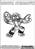 Printable and online colorable page for Skylanders Swap Force fans with the combination figure called BOOM SHADOW. BOOM SHADOW must be made by combining parts from other Skylanders Swap Force characters! BOOM SHADOW is drawn with the upper part of the BOOM JET Skylander and the lower part of the TRAP SHADOW Skylander, the part used from each Skylander is used in the new skylanders name. In this coloring page, the BOOM SHADOW skylander can be colored completely. The colouring page is drawn with a very thick line making it ideal for the youngest Skylanders Swap Force fans. The downside of the thick line is that some detail areas become unavailable for coloring. The coloring page has a colorable text with the BOOM SHADOW letters as well. Print and color this Skylanders Swap Force BOOM SHADOW coloring book page that is drawn and made available by Loke Hansen (http://www.LokeHansen.com) based on the original artwork of the Skylanders characters from the Skylanders Swap Force website. Be sure to check the two other variants of this coloring page for more line width options.