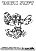 Printable and online colorable page for Skylanders Swap Force fans with the combination figure called BOOM SHIFT. BOOM SHIFT must be made by combining parts from other Skylanders Swap Force characters! BOOM SHIFT is drawn with the upper part of the BOOM JET Skylander and the lower part of the NIGHT SHIFT Skylander, the part used from each Skylander is used in the new skylanders name. In this coloring page, the BOOM SHIFT skylander can be colored completely. The colouring page is drawn with a very thick line making it ideal for the youngest Skylanders Swap Force fans. The downside of the thick line is that some detail areas become unavailable for coloring. The coloring page has a colorable text with the BOOM SHIFT letters as well. Print and color this Skylanders Swap Force BOOM SHIFT coloring book page that is drawn and made available by Loke Hansen (http://www.LokeHansen.com) based on the original artwork of the Skylanders characters from the Skylanders Swap Force website. Be sure to check the two other variants of this coloring page for more line width options.