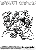 Printable and online colorable page for Skylanders Swap Force fans with the combination figure called DOOM BOMB. DOOM BOMB must be made by combining parts from other Skylanders Swap Force characters! DOOM BOMB is drawn with the upper part of the DOOM STONE Skylander and the lower part of the STINK BOMB Skylander, the part used from each Skylander is used in the new skylanders name. In this coloring page, the DOOM BOMB skylander can be colored completely. The colouring page is drawn with a very thick line making it ideal for the youngest Skylanders Swap Force fans. The downside of the thick line is that some detail areas become unavailable for coloring. The coloring page has a colorable text with the DOOM BOMB letters as well. Print and color this Skylanders Swap Force DOOM BOMB coloring book page that is drawn and made available by Loke Hansen (http://www.LokeHansen.com) based on the original artwork of the Skylanders characters from the Skylanders Swap Force website. Be sure to check the two other variants of this coloring page for more line width options.