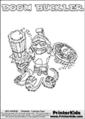 Skylanders Swap Force coloring page with DOOM BUCKLER. The DOOM BUCKLER Skylander figure cannot be bought as it is, it must be made by combining parts from DOOM stone and WASH BUCKLER! DOOM BUCKLER is drawn with the upper part of the DOOM STONE Skylander and the lower part of the WASH BUCKLER Skylander. In this coloring page, the DOOM BUCKLER skylander can be colored completely. The colouring page is drawn with a thin shaded line and has a colorable text with the DOOM BUCKLER letters as well. Print and color this Skylanders Swap Force DOOM BUCKLER coloring book page that is drawn and made available by Loke Hansen (http://www.LokeHansen.com) based on the original artwork of the Skylanders characters from the Skylanders Swap Force website. This line variant is the -editors choice- where detail areas and line appearance are in best balance. Be sure to check the two other variants of this coloring page for more stroke (the line used to draw the DOOM BUCKLER with) options.