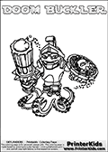 Printable and online colorable page for Skylanders Swap Force fans with the combination figure called DOOM BUCKLER. DOOM BUCKLER must be made by combining parts from other Skylanders Swap Force characters! DOOM BUCKLER is drawn with the upper part of the DOOM STONE Skylander and the lower part of the WASH BUCKLER Skylander, the part used from each Skylander is used in the new skylanders name. In this coloring page, the DOOM BUCKLER skylander can be colored completely. The colouring page is drawn with a very thick line making it ideal for the youngest Skylanders Swap Force fans. The downside of the thick line is that some detail areas become unavailable for coloring. The coloring page has a colorable text with the DOOM BUCKLER letters as well. Print and color this Skylanders Swap Force DOOM BUCKLER coloring book page that is drawn and made available by Loke Hansen (http://www.LokeHansen.com) based on the original artwork of the Skylanders characters from the Skylanders Swap Force website. Be sure to check the two other variants of this coloring page for more line width options.