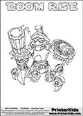 Skylanders Swap Force coloring page with DOOM RISE. The DOOM RISE Skylander figure cannot be bought as it is, it must be made by combining parts from DOOM stone and SPY RISE! DOOM RISE is drawn with the upper part of the DOOM STONE Skylander and the lower part of the SPY RISE Skylander. In this coloring page, the DOOM RISE skylander can be colored completely. The colouring page is drawn with a thin shaded line and has a colorable text with the DOOM RISE letters as well. Print and color this Skylanders Swap Force DOOM RISE coloring book page that is drawn and made available by Loke Hansen (http://www.LokeHansen.com) based on the original artwork of the Skylanders characters from the Skylanders Swap Force website. This line variant is the -editors choice- where detail areas and line appearance are in best balance. Be sure to check the two other variants of this coloring page for more stroke (the line used to draw the DOOM RISE with) options.