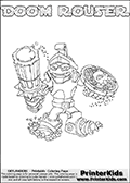 Printable or online colorable Skylanders Swap Force coloring page. This colouring sheet show the combination skylander DOOM ROUSER that has to be made by combining parts from other Skylanders Swap Force characters! DOOM ROUSER is drawn with the upper part of the DOOM STONE Skylander and the lower part of the RUBBLE ROUSER Skylander. In this coloring page, the DOOM ROUSER skylander can be colored in full - as a complete skylander. The colouring page is drawn with a super thin line and has a colorable text with the DOOM ROUSER letters as well. Print and color this Skylanders Swap Force DOOM ROUSER coloring book page that is drawn and made available by Loke Hansen (http://www.LokeHansen.com) based on the original artwork of the Skylanders characters from the Skylanders Swap Force website. This coloring page variant has the highest amount of detail areas due to the thin drawing line used. Be sure to check the two other variants of this coloring page for more stroke (the line used to draw the DOOM ROUSER with) options.