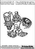 Printable and online colorable page for Skylanders Swap Force fans with the combination figure called DOOM ROUSER. DOOM ROUSER must be made by combining parts from other Skylanders Swap Force characters! DOOM ROUSER is drawn with the upper part of the DOOM STONE Skylander and the lower part of the RUBBLE ROUSER Skylander, the part used from each Skylander is used in the new skylanders name. In this coloring page, the DOOM ROUSER skylander can be colored completely. The colouring page is drawn with a very thick line making it ideal for the youngest Skylanders Swap Force fans. The downside of the thick line is that some detail areas become unavailable for coloring. The coloring page has a colorable text with the DOOM ROUSER letters as well. Print and color this Skylanders Swap Force DOOM ROUSER coloring book page that is drawn and made available by Loke Hansen (http://www.LokeHansen.com) based on the original artwork of the Skylanders characters from the Skylanders Swap Force website. Be sure to check the two other variants of this coloring page for more line width options.