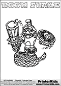 Printable and online colorable page for Skylanders Swap Force fans with the combination figure called DOOM SHAKE. DOOM SHAKE must be made by combining parts from other Skylanders Swap Force characters! DOOM SHAKE is drawn with the upper part of the DOOM STONE Skylander and the lower part of the RATTLE SHAKE Skylander, the part used from each Skylander is used in the new skylanders name. In this coloring page, the DOOM SHAKE skylander can be colored completely. The colouring page is drawn with a very thick line making it ideal for the youngest Skylanders Swap Force fans. The downside of the thick line is that some detail areas become unavailable for coloring. The coloring page has a colorable text with the DOOM SHAKE letters as well. Print and color this Skylanders Swap Force DOOM SHAKE coloring book page that is drawn and made available by Loke Hansen (http://www.LokeHansen.com) based on the original artwork of the Skylanders characters from the Skylanders Swap Force website. Be sure to check the two other variants of this coloring page for more line width options.