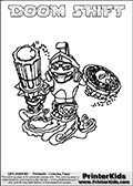 Printable and online colorable page for Skylanders Swap Force fans with the combination figure called DOOM SHIFT. DOOM SHIFT must be made by combining parts from other Skylanders Swap Force characters! DOOM SHIFT is drawn with the upper part of the DOOM STONE Skylander and the lower part of the NIGHT SHIFT Skylander, the part used from each Skylander is used in the new skylanders name. In this coloring page, the DOOM SHIFT skylander can be colored completely. The colouring page is drawn with a very thick line making it ideal for the youngest Skylanders Swap Force fans. The downside of the thick line is that some detail areas become unavailable for coloring. The coloring page has a colorable text with the DOOM SHIFT letters as well. Print and color this Skylanders Swap Force DOOM SHIFT coloring book page that is drawn and made available by Loke Hansen (http://www.LokeHansen.com) based on the original artwork of the Skylanders characters from the Skylanders Swap Force website. Be sure to check the two other variants of this coloring page for more line width options.