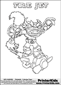 Coloring page with FIRE JET from the 2013 Skylanders game called Skylanders SwapForce. The Skylanders Swap Force universe offer new unique characters that can be combined into even more characters. The Skylanders character in this coloring print - FIRE JET has the upper part of the FIRE KRAKEN Skylander character and the lower part of the BOOM JET character. This coloring page for printing show the Skylander in full. Print and color this Skylanders Swap Force FIRE JET page that is drawn by Loke Hansen (http://www.LokeHansen.com) based on the original artwork of the Skylanders characters.