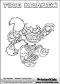 Coloring page with FIRE KRAKEN from the 2013 Skylanders game called Skylanders Swap Force. The Skylanders Swap Force universe offer new unique characters that can be combined into even more characters. The Skylanders character in this coloring print - FIRE KRAKEN is a standard character and has no parts from other Skylanders characters. It can however replace either the upper or lower body with that of another Skylanders character. This coloring page for printing show the Skylander in full. Print and color this Skylanders Swap Force FIRE KRAKEN page that is drawn by Loke Hansen (http://www.LokeHansen.com) based on the original artwork of the Skylanders characters.