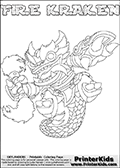 Printable or online colorable Skylanders Swap Force coloring page with the original swappable character FIRE KRAKEN. FIRE KRAKEN is a Skylander that can be bought and combined with other swappable Skylanders - the two parts FIRE and KRAKEN are in the same figure box! The colouring page is drawn with a super thin line and has a colorable text with the FIRE KRAKEN letters. Print and color this Skylanders Swap Force FIRE KRAKEN coloring print page that is drawn and made available by Loke Hansen (http://www.LokeHansen.com) based on the original artwork of the Skylanders characters from the Skylanders Swap Force website. This coloring page variant has the highest amount of detail areas due to the thin drawing line used. Be sure to check the two other variants of this coloring page for more stroke (the line used to draw the FIRE KRAKEN with) options.