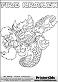 Printable or online colorable Skylanders Swap Force coloring page with the original swappable character FIRE KRAKEN. FIRE KRAKEN is a Skylander that can be bought and combined with other swappable Skylanders - the two parts FIRE and KRAKEN are in the same figure box! The colouring page is drawn with a super thin line that has a shadow applied to it. This make the stroke easier to see while maintaining the majority of the colorable areas. The printable coloring page also have the skylander name as colorable text. Print and color this Skylanders Swap Force FIRE KRAKEN coloring print page that is drawn and made available by Loke Hansen (http://www.LokeHansen.com) based on the original artwork of the Skylanders characters from the Skylanders Swap Force website.