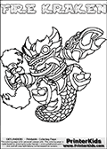 Printable or online colorable Skylanders Swap Force coloring page with the original swappable character FIRE KRAKEN. FIRE KRAKEN is a Skylander that can be bought and combined with other swappable Skylanders - the two parts FIRE and KRAKEN are in the same figure box! The colouring page is drawn with a thick line. This make the coloring page ideal for the youngest fans. The printable coloring page also have the skylander name as colorable text. Print and color this Skylanders Swap Force FIRE KRAKEN coloring print page that is drawn and made available by Loke Hansen (http://www.LokeHansen.com) based on the original artwork of the Skylanders characters from the Skylanders Swap Force website.
