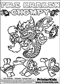 Printable or online colorable Skylanders Swap Force coloring page with the original swappable character FIRE KRAKEN and 6 Chompy figures (chompies that can be colored). Chompies are somewhat easy opponents players face in the different Skylanders games.  FIRE KRAKEN is a Skylander that can be bought and combined with other swappable Skylanders - the two parts FIRE and KRAKEN are in the same figure box! The colouring page is drawn with a thick line. This make the coloring page ideal for the youngest fans. The printable coloring page also have the skylander name and CHOMPY as colorable text. Print and color this Skylanders Swap Force FIRE KRAKEN coloring print page that is drawn and made available by Loke Hansen (http://www.LokeHansen.com) based on the original artwork of the Skylanders characters from the Skylanders Swap Force website.