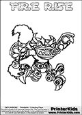 Printable and online colorable page for Skylanders Swap Force fans with the combination figure called FIRE RISE. FIRE RISE must be made by combining parts from other Skylanders Swap Force characters! FIRE RISE is drawn with the upper part of the FIRE KRAKEN Skylander and the lower part of the SPY RISE Skylander, the part used from each Skylander is used in the new skylanders name. In this coloring page, the FIRE RISE skylander can be colored completely. The colouring page is drawn with a very thick line making it ideal for the youngest Skylanders Swap Force fans. The downside of the thick line is that some detail areas become unavailable for coloring. The coloring page has a colorable text with the FIRE RISE letters as well. Print and color this Skylanders Swap Force FIRE RISE coloring book page that is drawn and made available by Loke Hansen (http://www.LokeHansen.com) based on the original artwork of the Skylanders characters from the Skylanders Swap Force website. Be sure to check the two other variants of this coloring page for more line width options.