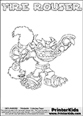 Printable or online colorable Skylanders Swap Force coloring page. This colouring sheet show the combination skylander FIRE ROUSER that has to be made by combining parts from other Skylanders Swap Force characters! FIRE ROUSER is drawn with the upper part of the FIRE KRAKEN Skylander and the lower part of the RUBBLE ROUSER Skylander. In this coloring page, the FIRE ROUSER skylander can be colored in full - as a complete skylander. The colouring page is drawn with a super thin line and has a colorable text with the FIRE ROUSER letters as well. Print and color this Skylanders Swap Force FIRE ROUSER coloring book page that is drawn and made available by Loke Hansen (http://www.LokeHansen.com) based on the original artwork of the Skylanders characters from the Skylanders Swap Force website. This coloring page variant has the highest amount of detail areas due to the thin drawing line used. Be sure to check the two other variants of this coloring page for more stroke (the line used to draw the FIRE ROUSER with) options.