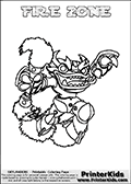 Coloring page with FIRE ZONE from the 2013 Skylanders game called Skylanders SwapForce. The Skylanders Swap Force universe offer new unique characters that can be combined into even more characters. The Skylanders character in this coloring print - FIRE ZONE has the upper part of the FIRE KRAKEN Skylander character and the lower part of the BLAST ZONE character. This coloring page for printing show the Skylander in full. Print and color this Skylanders Swap Force FIRE ZONE page that is drawn by Loke Hansen (http://www.LokeHansen.com) based on the original artwork of the Skylanders characters.