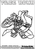 Printable and online colorable page for Skylanders Swap Force fans with the combination figure called FREE BOMB. FREE BOMB must be made by combining parts from other Skylanders Swap Force characters! FREE BOMB is drawn with the upper part of the FREE RANGER Skylander and the lower part of the STINK BOMB Skylander, the part used from each Skylander is used in the new skylanders name. In this coloring page, the FREE BOMB skylander can be colored completely. The colouring page is drawn with a very thick line making it ideal for the youngest Skylanders Swap Force fans. The downside of the thick line is that some detail areas become unavailable for coloring. The coloring page has a colorable text with the FREE BOMB letters as well. Print and color this Skylanders Swap Force FREE BOMB coloring book page that is drawn and made available by Loke Hansen (http://www.LokeHansen.com) based on the original artwork of the Skylanders characters from the Skylanders Swap Force website. Be sure to check the two other variants of this coloring page for more line width options.