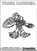 Printable and online colorable page for Skylanders Swap Force fans with the combination figure called FREE ROUSER. FREE ROUSER must be made by combining parts from other Skylanders Swap Force characters! FREE ROUSER is drawn with the upper part of the FREE RANGER Skylander and the lower part of the RUBBLE ROUSER Skylander, the part used from each Skylander is used in the new skylanders name. In this coloring page, the FREE ROUSER skylander can be colored completely. The colouring page is drawn with a very thick line making it ideal for the youngest Skylanders Swap Force fans. The downside of the thick line is that some detail areas become unavailable for coloring. The coloring page has a colorable text with the FREE ROUSER letters as well. Print and color this Skylanders Swap Force FREE ROUSER coloring book page that is drawn and made available by Loke Hansen (http://www.LokeHansen.com) based on the original artwork of the Skylanders characters from the Skylanders Swap Force website. Be sure to check the two other variants of this coloring page for more line width options.