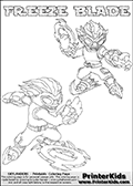 Printable or online colorable Skylanders Swap Force coloring page with two colorable variants of the original swappable character FREEZE BLADE. FREEZE BLADE is a Skylander that can be bought and combined with other swappable Skylanders - the two parts FREEZE and BLADE are in the same figure box! The colouring page is drawn with a super thin line and has a colorable text with the FREEZE BLADE letters. Print and color this Skylanders Swap Force FREEZE BLADE coloring print page that is drawn and made available by Loke Hansen (http://www.LokeHansen.com) based on the original artwork of the Skylanders characters from the Skylanders Swap Force website. This coloring page variant has the highest amount of detail areas due to the thin drawing line used. Be sure to check the two other variants of this coloring page for more stroke (the line used to draw the FREEZE BLADE with) options.