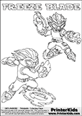 Printable or online colorable Skylanders Swap Force coloring page with two colorable variants of  the original swappable character FREEZE BLADE. FREEZE BLADE is a Skylander that can be bought and combined with other swappable Skylanders - the two parts FREEZE and BLADE are in the same figure box! The colouring page is drawn with a super thin line that has a shadow applied to it. This make the stroke easier to see while maintaining the majority of the colorable areas. The printable coloring page also have the skylander name as colorable text. Print and color this Skylanders Swap Force FREEZE BLADE coloring print page that is drawn and made available by Loke Hansen (http://www.LokeHansen.com) based on the original artwork of the Skylanders characters from the Skylanders Swap Force website.