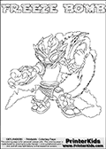 Printable or online colorable Skylanders Swap Force coloring page. This colouring sheet show the combination skylander FREEZE BOMB that has to be made by combining parts from other Skylanders Swap Force characters! FREEZE BOMB is drawn with the upper part of the FREEZE BLADE Skylander and the lower part of the STINK BOMB Skylander. In this coloring page, the FREEZE BOMB skylander can be colored in full - as a complete skylander. The colouring page is drawn with a super thin line and has a colorable text with the FREEZE BOMB letters as well. Print and color this Skylanders Swap Force FREEZE BOMB coloring book page that is drawn and made available by Loke Hansen (http://www.LokeHansen.com) based on the original artwork of the Skylanders characters from the Skylanders Swap Force website. This coloring page variant has the highest amount of detail areas due to the thin drawing line used. Be sure to check the two other variants of this coloring page for more stroke (the line used to draw the FREEZE BOMB with) options.