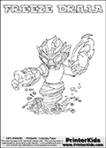 Printable colouring page that show the FREEZE DRILLA Skylanders Swap Force combined figure. The Skylander in this page to color- FREEZE DRILLA is a combined Skylander that is made from two different Skylanders figures. It has the upper part of the FREEZE BLADE Skylander and the lower part of the GRILLA DRILLA Skylander. This coloring page for printing show the Skylander in full and include a colorable name of the figure at the top too. Print and color this Skylanders Swap Force FREEZE DRILLA page that is drawn by Loke Hansen (http://www.LokeHansen.com) based on the original artwork of the Skylanders characters.