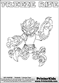 Printable or online colorable Skylanders Swap Force coloring page. This colouring sheet show the combination skylander FREEZE RISE that has to be made by combining parts from other Skylanders Swap Force characters! FREEZE RISE is drawn with the upper part of the FREEZE BLADE Skylander and the lower part of the SPY RISE Skylander. In this coloring page, the FREEZE RISE skylander can be colored in full - as a complete skylander. The colouring page is drawn with a super thin line and has a colorable text with the FREEZE RISE letters as well. Print and color this Skylanders Swap Force FREEZE RISE coloring book page that is drawn and made available by Loke Hansen (http://www.LokeHansen.com) based on the original artwork of the Skylanders characters from the Skylanders Swap Force website. This coloring page variant has the highest amount of detail areas due to the thin drawing line used. Be sure to check the two other variants of this coloring page for more stroke (the line used to draw the FREEZE RISE with) options.