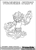 Printable or online colorable Skylanders Swap Force coloring page. This colouring sheet show the combination skylander FREEZE SHIFT that has to be made by combining parts from other Skylanders Swap Force characters! FREEZE SHIFT is drawn with the upper part of the FREEZE BLADE Skylander and the lower part of the NIGHT SHIFT Skylander. In this coloring page, the FREEZE SHIFT skylander can be colored in full - as a complete skylander. The colouring page is drawn with a super thin line and has a colorable text with the FREEZE SHIFT letters as well. Print and color this Skylanders Swap Force FREEZE SHIFT coloring book page that is drawn and made available by Loke Hansen (http://www.LokeHansen.com) based on the original artwork of the Skylanders characters from the Skylanders Swap Force website. This coloring page variant has the highest amount of detail areas due to the thin drawing line used. Be sure to check the two other variants of this coloring page for more stroke (the line used to draw the FREEZE SHIFT with) options.