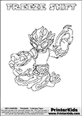 Skylanders Swap Force coloring page with FREEZE SHIFT. The FREEZE SHIFT Skylander figure cannot be bought as it is, it must be made by combining parts from FREEZE BLADE AND NIGHT SHIFT! FREEZE SHIFT is drawn with the upper part of the FREEZE BLADE Skylander and the lower part of the NIGHT SHIFT Skylander. In this coloring page, the FREEZE SHIFT skylander can be colored completely. The colouring page is drawn with a thin shaded line and has a colorable text with the FREEZE SHIFT letters as well. Print and color this Skylanders Swap Force FREEZE SHIFT coloring book page that is drawn and made available by Loke Hansen (http://www.LokeHansen.com) based on the original artwork of the Skylanders characters from the Skylanders Swap Force website. This line variant is the -editors choice- where detail areas and line appearance are in best balance. Be sure to check the two other variants of this coloring page for more stroke (the line used to draw the FREEZE SHIFT with) options.