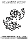 Printable and online colorable page for Skylanders Swap Force fans with the combination figure called FREEZE SHIFT. FREEZE SHIFT must be made by combining parts from other Skylanders Swap Force characters! FREEZE SHIFT is drawn with the upper part of the FREEZE BLADE Skylander and the lower part of the NIGHT SHIFT Skylander, the part used from each Skylander is used in the new skylanders name. In this coloring page, the FREEZE SHIFT skylander can be colored completely. The colouring page is drawn with a very thick line making it ideal for the youngest Skylanders Swap Force fans. The downside of the thick line is that some detail areas become unavailable for coloring. The coloring page has a colorable text with the FREEZE SHIFT letters as well. Print and color this Skylanders Swap Force FREEZE SHIFT coloring book page that is drawn and made available by Loke Hansen (http://www.LokeHansen.com) based on the original artwork of the Skylanders characters from the Skylanders Swap Force website. Be sure to check the two other variants of this coloring page for more line width options.