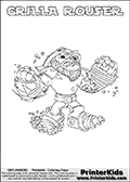 Printable GRILLA ROUSER online colorable Skylanders Swap Force page. This coloring page can be printed or colored online! The sheet show the combination skylander GRILLA ROUSER that has to be made by combining parts from other Skylanders Swap Force characters! GRILLA ROUSER is drawn with the upper part of the GRILLA DRILLA Skylander and the lower part of the RUBBLE ROUSER Skylander. In this coloring page, the GRILLA ROUSER skylander can be colored in full - as a complete skylander. The colouring page is drawn with a super thin line and has a colorable text with the GRILLA ROUSER letters as well. Print and color this Skylanders Swap Force GRILLA ROUSER coloring book page that is drawn and made available by Loke Hansen (http://www.LokeHansen.com) based on the original artwork of the Skylanders characters from the Skylanders Swap Force website. This coloring page variant has the highest amount of detail areas due to the thin drawing line used. Be sure to check the two other variants of this coloring page for more stroke (the line used to draw the GRILLA ROUSER with) options.