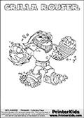 Skylanders Swap Force coloring page with GRILLA ROUSER. The GRILLA ROUSER Skylander figure cannot be bought as it is, it must be made by combining parts from GRILLA DRILLA and RUBBLE ROUSER! GRILLA ROUSER is drawn with the upper part of the GRILLA DRILLA Skylander and the lower part of the RUBBLE ROUSER Skylander. In this coloring page, the GRILLA ROUSER skylander can be colored completely. The colouring page is drawn with a thin shaded line and has a colorable text with the GRILLA ROUSER letters as well. Print and color this Skylanders Swap Force GRILLA ROUSER coloring book page that is drawn and made available by Loke Hansen (http://www.LokeHansen.com) based on the original artwork of the Skylanders characters from the Skylanders Swap Force website. This line variant is the -editors choice- where detail areas and line appearance are in best balance. Be sure to check the two other variants of this coloring page for more stroke (the line used to draw the GRILLA ROUSER with) options.