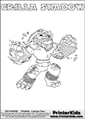 Printable GRILLA SHADOW online colorable Skylanders Swap Force page. This coloring page can be printed or colored online! The sheet show the combination skylander GRILLA SHADOW that has to be made by combining parts from other Skylanders Swap Force characters! GRILLA SHADOW is drawn with the upper part of the GRILLA DRILLA Skylander and the lower part of the TRAP SHADOW Skylander. In this coloring page, the GRILLA SHADOW skylander can be colored in full - as a complete skylander. The colouring page is drawn with a super thin line and has a colorable text with the GRILLA SHADOW letters as well. Print and color this Skylanders Swap Force GRILLA SHADOW coloring book page that is drawn and made available by Loke Hansen (http://www.LokeHansen.com) based on the original artwork of the Skylanders characters from the Skylanders Swap Force website. This coloring page variant has the highest amount of detail areas due to the thin drawing line used. Be sure to check the two other variants of this coloring page for more stroke (the line used to draw the GRILLA SHADOW with) options.