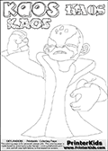 Printable or online colorable Skylanders Swap Force coloring page with the super villain character KAOS. KAOS is the min villain or bad guy character in the Skylanders Swap Force universe. KAOS cannot be played, the purpose of the game is to defeat the armies of KAOS. The colouring page is drawn with a super thin line and has three colorable text with the KAOS letters in different styles. Print and color this Skylanders Swap Force KAOS coloring print page that is drawn and made available by Loke Hansen (http://www.LokeHansen.com) based on a screenshot from a video sequence in the Skylanders Swap Force game. This coloring page variant has the highest amount of detail areas due to the thin drawing line used. Be sure to check the two other variants of this coloring page for more stroke (the line used to draw KAOS with) options.