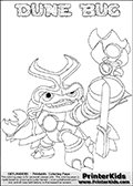 Skylanders Swap Force coloring page the non swap able inect-like figure ( or character ) DUNE BUG from the MAGIC ELEMENT. DUNE BUG is a playable Skylanders Swap Force figure. Print and color this Skylanders Swap Force DUNE BUG coloring sheet for kids that is drawn and made available by Loke Hansen (http://www.LokeHansen.com) based on an image from the official Skylanders Swap Force website. This coloring page variant has the highest amount of detail areas due to the thin drawing line used. Be sure to check the other variants of this coloring page for more stroke (the line used to draw DUNE BUG with) options.