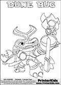 Skylanders Swap Force coloring page the non swap able inect-like figure ( or character ) DUNE BUG from the MAGIC ELEMENT. DUNE BUG is a playable Skylanders Swap Force figure. Print and color this Skylanders Swap Force DUNE BUG coloring sheet for kids that is drawn and made available by Loke Hansen (http://www.LokeHansen.com) based on an image from the official Skylanders Swap Force website. This coloring page variant has the highest amount of detail areas due to the thin drawing line used. The kids coloring page has a shadow applied to the stroke used to draw Dune Bug to make the colouring sheet easier for younger fans. Be sure to check the other variants of this coloring page for more stroke (the line used to draw DUNE BUG with) options.