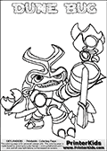 Skylanders Swap Force coloring page the non swap able inect-like figure ( or character ) DUNE BUG from the MAGIC ELEMENT. DUNE BUG is a playable Skylanders Swap Force figure. Print and color this Skylanders Swap Force DUNE BUG coloring sheet for kids that is drawn and made available by Loke Hansen (http://www.LokeHansen.com) based on an image from the official Skylanders Swap Force website. This coloring page variant has the lowest amount of detail areas due to the tick drawing line used. The kids coloring page is the easiest to color for younger fans. Be sure to check the other variants of this coloring page for more stroke (the line used to draw DUNE BUG with) options.