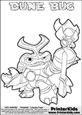 Skylanders Swap Force coloring page the non swap able inect-like figure ( or character ) DUNE BUG from the MAGIC ELEMENT. DUNE BUG is a playable Skylanders Swap Force figure. Print and color this Skylanders Swap Force DUNE BUG coloring sheet for kids that is drawn and made available by Loke Hansen (http://www.LokeHansen.com) based on an image from the official Skylanders Swap Force website. This coloring page variant has a high amount of detail areas due to the thin inner drawing line used. The kids coloring page is the easy to color for younger fans because of the thick outer line applied to the colorable Skylanders Swap Force Dune Bug figure. Be sure to check the other variants of this coloring page for more stroke (the line used to draw DUNE BUG with) options.